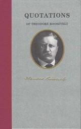 Quotations of Theodore Roosevelt | Theodore Roosevelt |