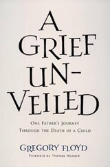 A Grief Unveiled | Gregory Floyd |