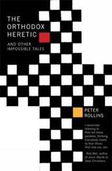 The Orthodox Heretic And Other Impossible Tales | Peter Rollins |