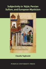 Subjectivity in 'Attar, Persian Sufism, and European Mysticism | Claudia Yaghoobi |