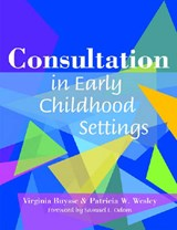 Consultation in Early Childhood Settings | Buysse, Virginia, Ph.D.; Wesley, Patricia W. |
