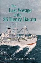 Last Voyage of the SS Henry Bacon | Donald R. Foxvog |