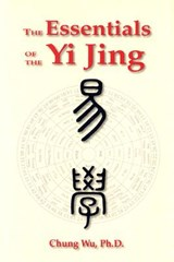 The Essentials of Yi Jing | Chung Wu |