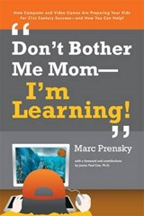 Don't Bother Me Mom -- I'm Learning! | Marc Prensky |