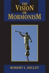 The Vision of Mormonism | Robert L. Millet |