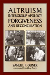 Altruism, Intergroup Apology, Forgiveness, and Reconciliation | Samuel Oliner |