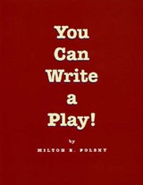 You Can Write a Play! | Milton E. Polsky |
