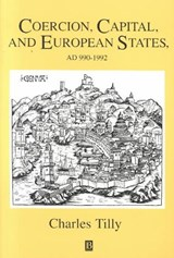 Coercion, Capital and European States, A.D. 990 - | Charles Tilly |