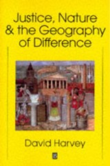 Justice, Nature and the Geography of Difference | David Harvey |