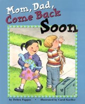 Mom, Dad, Come Back Soon | Debra Pappas |