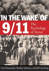 In the Wake of 9-11 | Tom Pyszczynski; Sheldon Solomon; Jeff Greenberg |