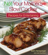 Not Your Mother's Slow Cooker Recipes for Entertaining | Hensperger, Beth; Kaufmann, Julie |