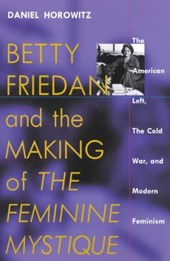 Betty Friedan and the Making of the Feminine Mystique