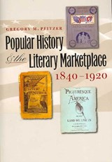 Popular History and the Literary Marketplace, 1840-1920 | Gregory M. Pfitzer |