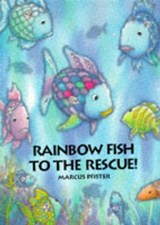 Rainbow Fish to the Rescue! | Marcus Pfister |