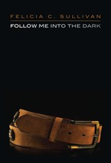 Follow Me into the Dark | Felicia C. Sullivan |