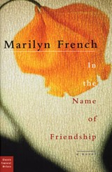 In the Name of Friendship | Marilyn French |
