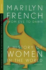 From Eve to Dawn, a History of Women | Marilyn French |