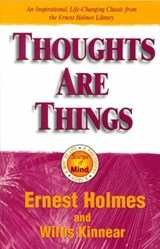Thoughts Are Things | Holmes, Ernest ; Kinnear, Willis |
