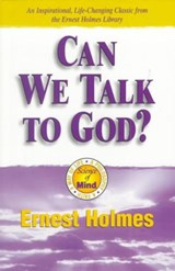 Can We Talk to God | Ernest S. Holmes |