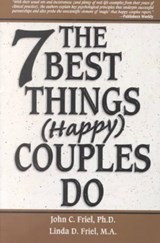 The 7 Best Things (Happy) Couples Do | Friel, John C. ; Friel, Linda D. |