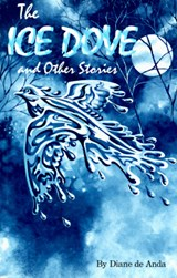 The Ice Dove and Other Stories | Diane De Anda |