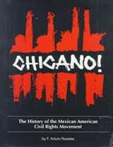 Chicano! the History of the Mexican American Civil Rights Movement | F. Arturo Rosales |