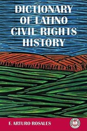 Dictionary of Latino Civil Rights History | Francisco A. Rosales |