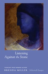 Listening Against the Stone | Brenda Miller |