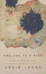 A Prelude to a Kiss and Other Plays | Craig Lucas |