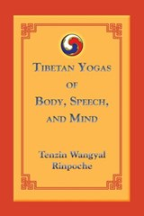 Tibetan Yogas of Body, Speech, and Mind | Tenzin Wangyal |
