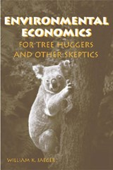 Environmental Economics for Tree Huggers And Other Skeptics | William K. Jaeger |