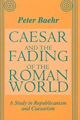 Caesar and the Fading of the Roman World | Peter Baehr |