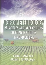 Agrometeorology: Principles and Applications of Climate Studies in Agriculture | H. S. Mavi |