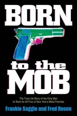 Born to the Mob | Saggio, Frankie ; Rosen, Fred |