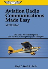 Aviation Radio Communications Made Easy | Ward, Hugh C., Jr. |