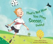 That's Not How You Play Soccer, Daddy!