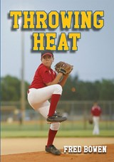 Throwing Heat | Fred Bowen |