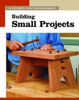 Building Small Projects | Editors of Fine Woodworking |