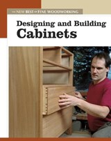 Designing and Building Cabinets | Editors of Fine Woodworking |