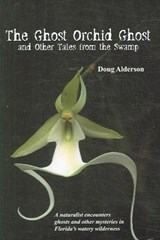 The Ghost Orchid Ghost | Doug Alderson |