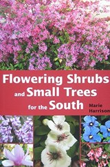 Flowering Shrubs and Small Trees for the South | Marie Harrison |