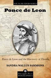 Ponce de Leon and the Discovery of Florida | Sandra Wallus Sammons |