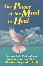 Power of the Mind to Heal | Joan Phd Borysenko |