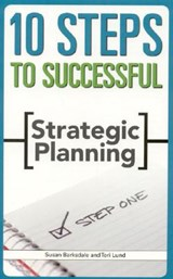 10 Steps to Successful Strategic Planning | Barksdale, Susan ; Lund, Teri |