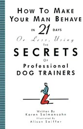 How to Make Your Man Behave in 21 Days or Less Using the Secrets of Professional Dog Trainers |  |