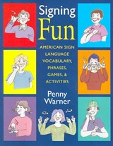 Signing Fun - American Sign Language Vocabulary, Phrases, Games and Activities | Penny Warner |