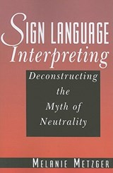 Sign Language Interpreting - Deconstructing the Myth of Neutrality | Melanie Metzger |