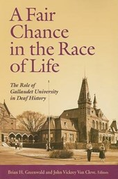 A Fair Chance in the Race of Life - The Role of Gallaudet University in Deaf History