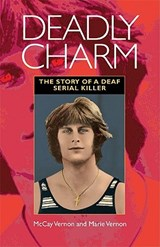 Deadly Charm - The Story of a Deaf Serial Killer | Mckay Vernon |